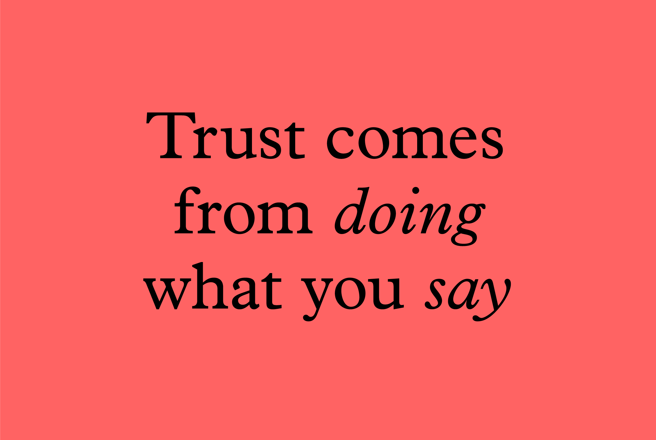 Trust comes from doing what you say